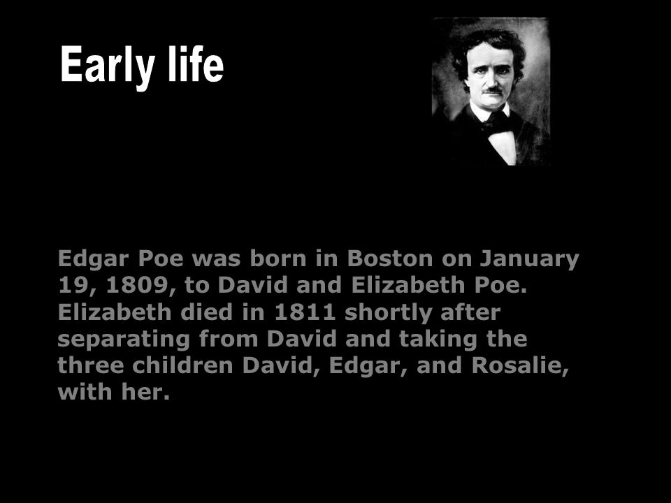 Edgar Poe was born in Boston on January 19, 1809, to David and Elizabeth Poe.