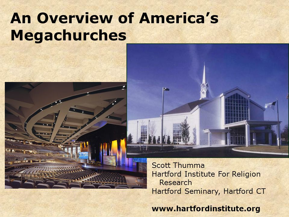 An Overview of America's Megachurches Scott Thumma Hartford Institute For Religion Research Hartford Seminary, Hartford CT