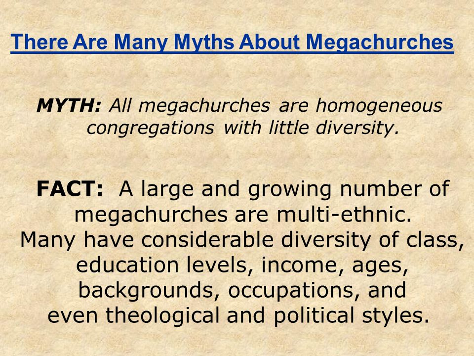 There Are Many Myths About Megachurches MYTH: All megachurches are homogeneous congregations with little diversity.