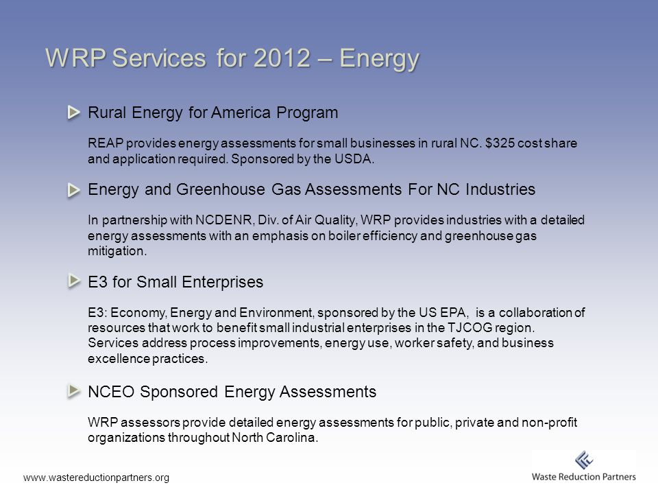 WRP Services for 2012 – Energy Rural Energy for America Program REAP provides energy assessments for small businesses in rural NC.