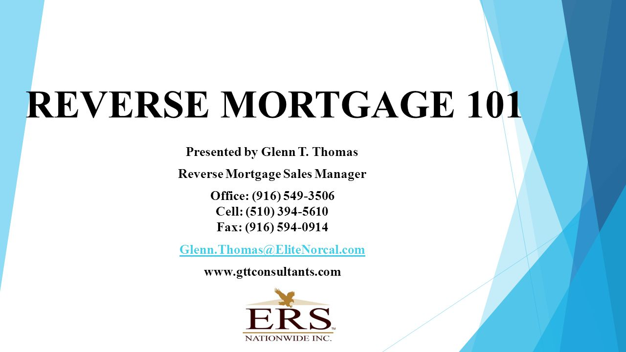 REVERSE MORTGAGE 101 Presented by Glenn T.