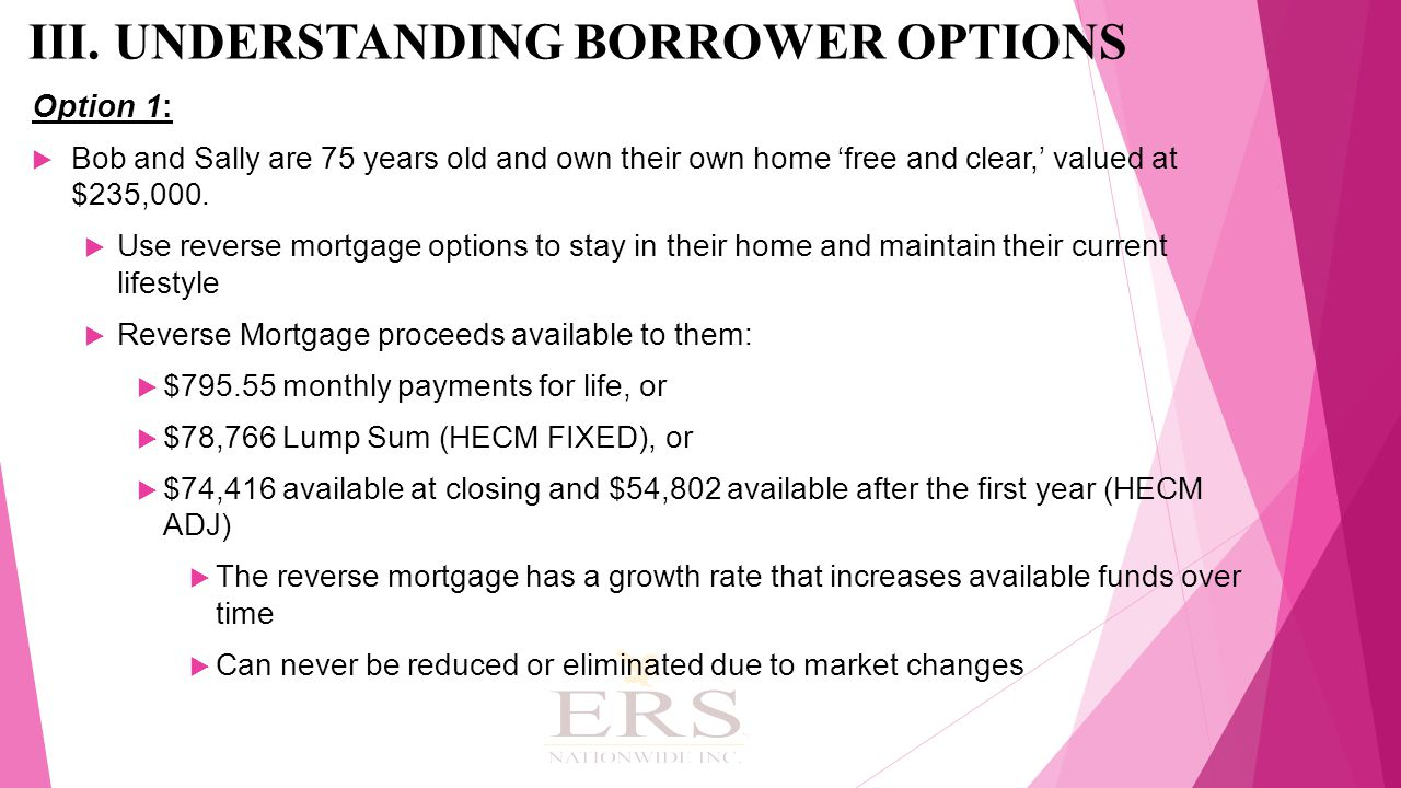 Option 1:  Bob and Sally are 75 years old and own their own home 'free and clear,' valued at $235,000.