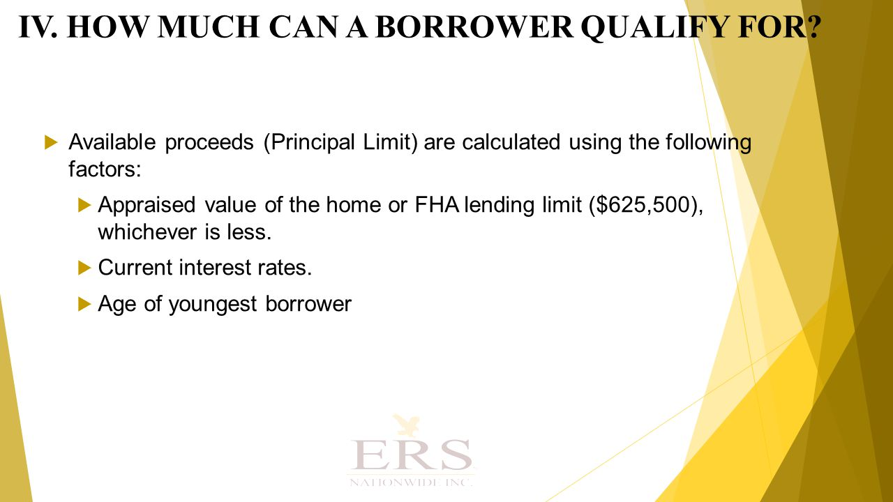  Available proceeds (Principal Limit) are calculated using the following factors:  Appraised value of the home or FHA lending limit ($625,500), whichever is less.