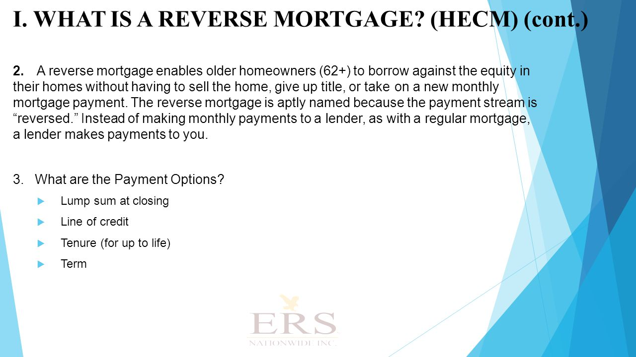 2.A reverse mortgage enables older homeowners (62+) to borrow against the equity in their homes without having to sell the home, give up title, or take on a new monthly mortgage payment.