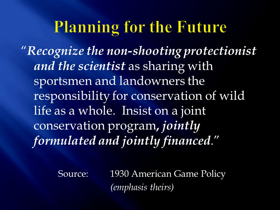 Recognize the non-shooting protectionist and the scientist as sharing with sportsmen and landowners the responsibility for conservation of wild life as a whole.