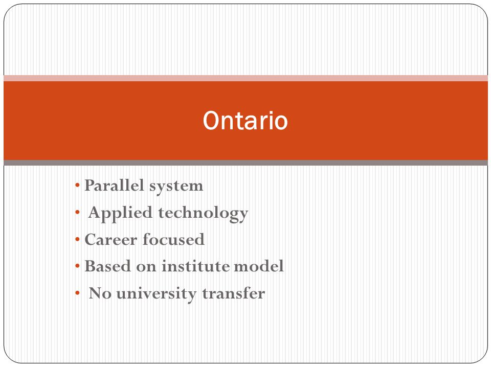 Parallel system Applied technology Career focused Based on institute model No university transfer Ontario
