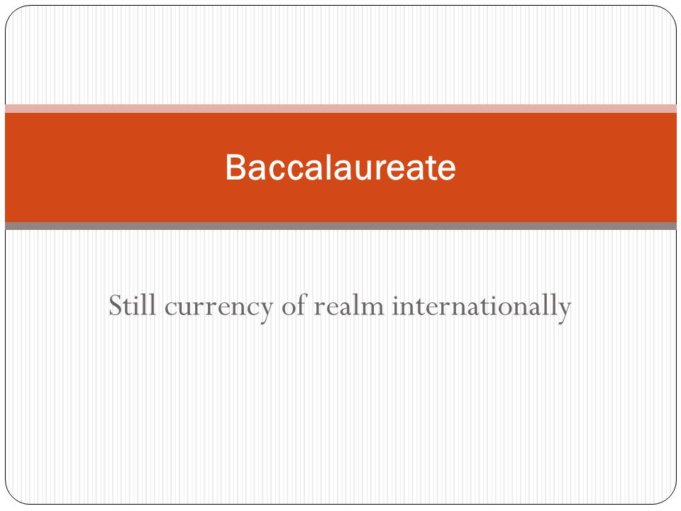 Still currency of realm internationally Baccalaureate