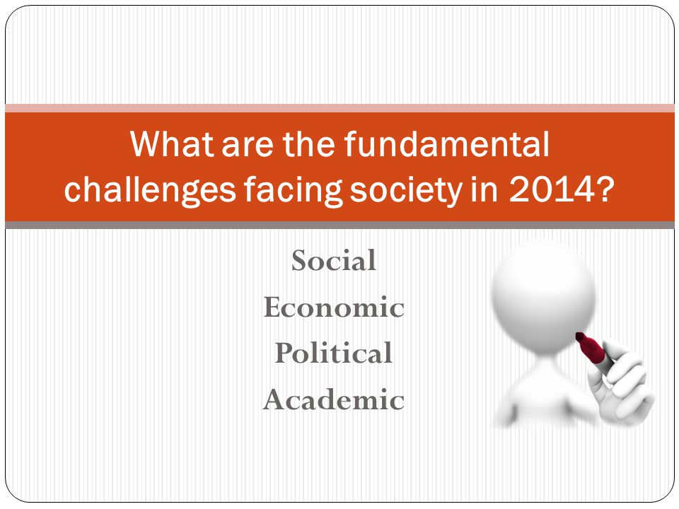 Social Economic Political Academic What are the fundamental challenges facing society in 2014