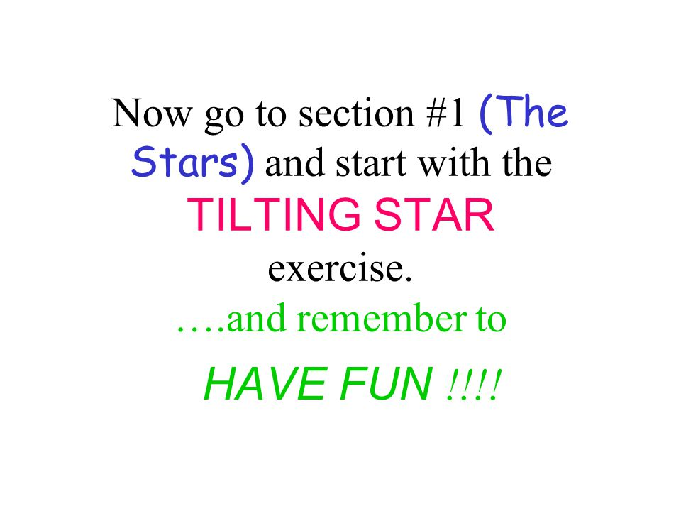 Now go to section #1 (The Stars) and start with the TILTING STAR exercise.