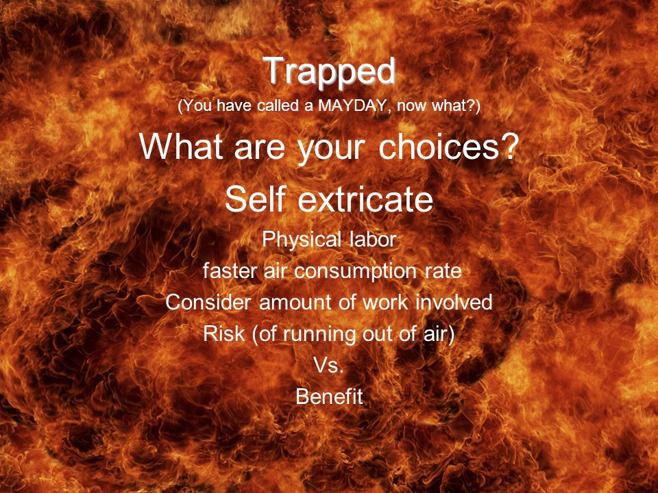 Trapped (You have called a MAYDAY, now what ) What are your choices.