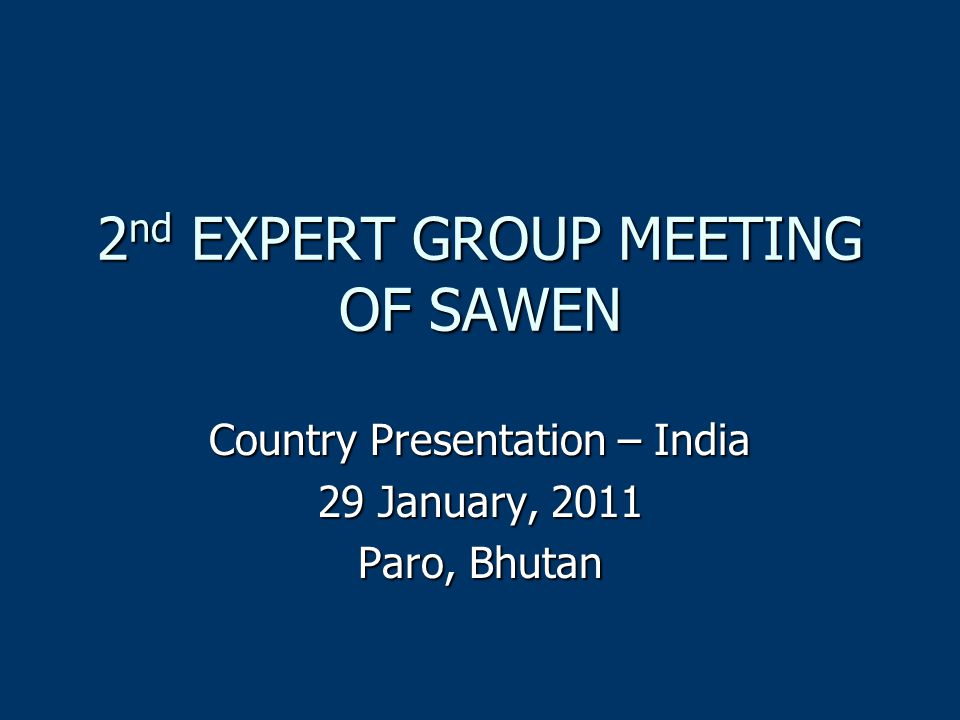 2 nd EXPERT GROUP MEETING OF SAWEN Country Presentation – India 29 January, 2011 Paro, Bhutan