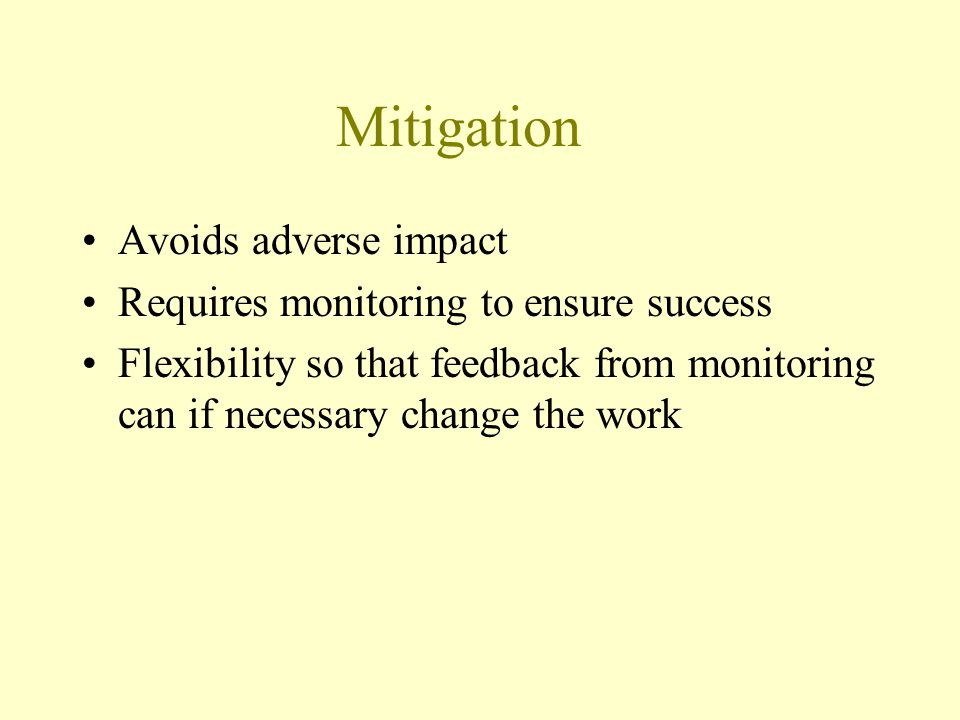 Mitigation Avoids adverse impact Requires monitoring to ensure success Flexibility so that feedback from monitoring can if necessary change the work
