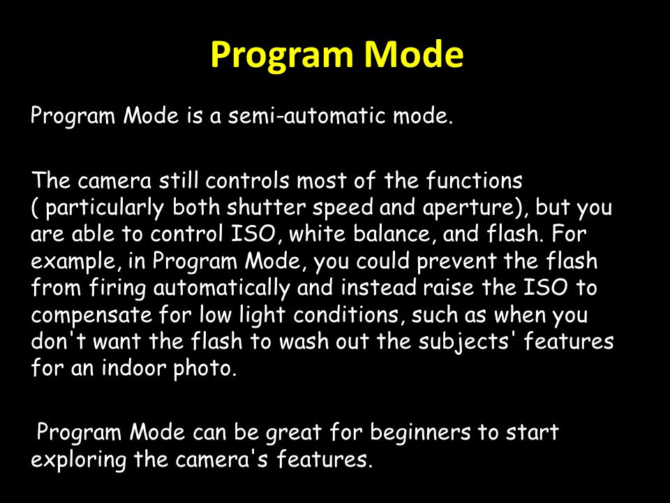 Program Mode Program Mode is a semi-automatic mode.