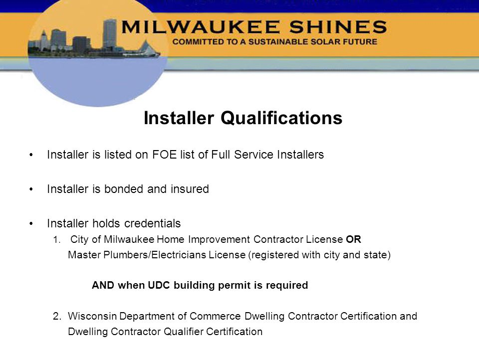 Installer Qualifications Installer is listed on FOE list of Full Service Installers Installer is bonded and insured Installer holds credentials 1.
