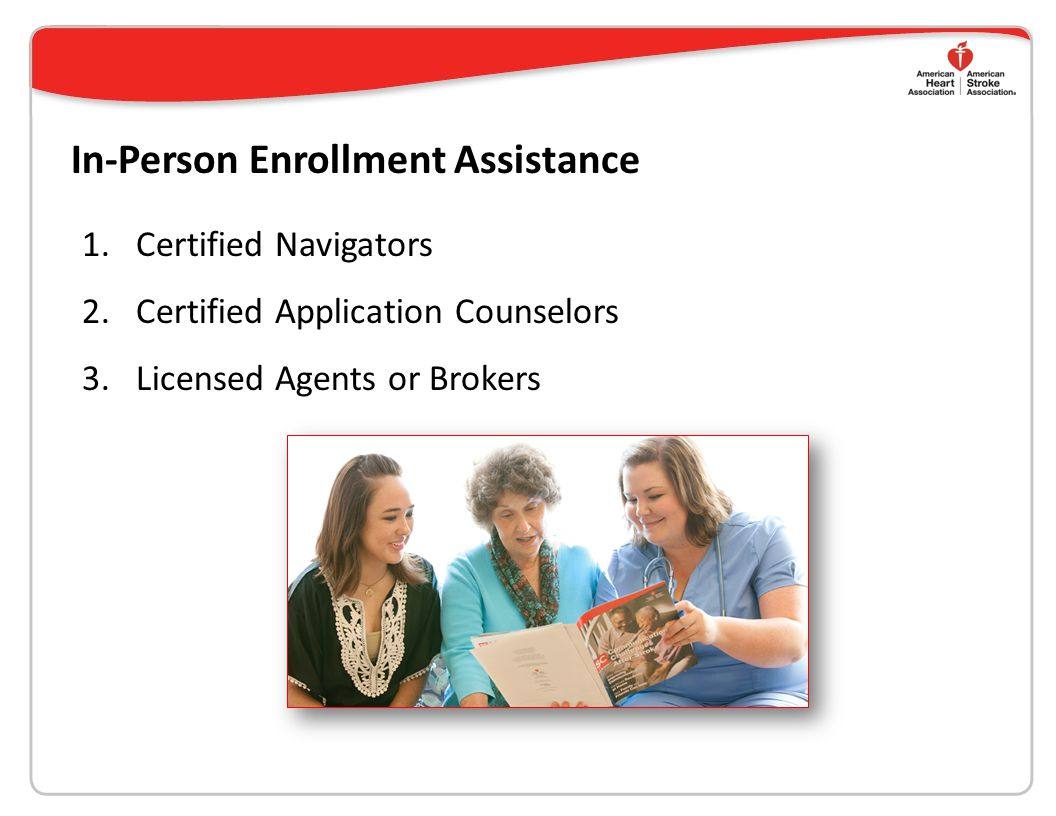 In-Person Enrollment Assistance 1.Certified Navigators 2.Certified Application Counselors 3.Licensed Agents or Brokers