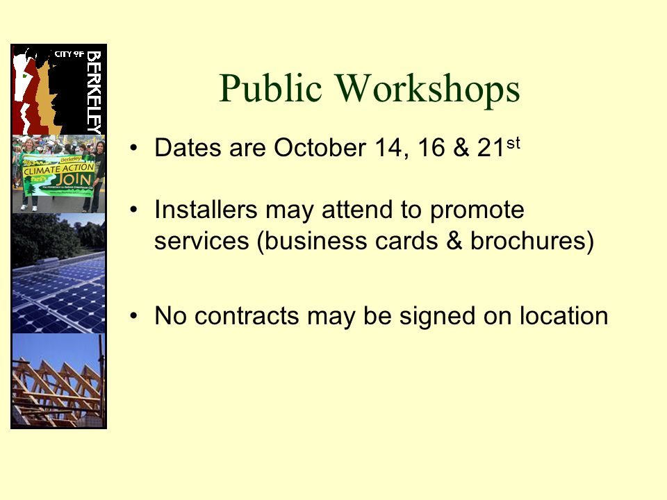 Public Workshops Dates are October 14, 16 & 21 st Installers may attend to promote services (business cards & brochures) No contracts may be signed on location