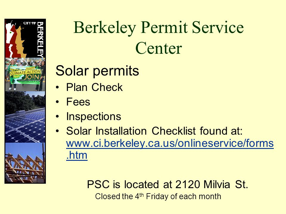 Berkeley Permit Service Center Solar permits Plan Check Fees Inspections Solar Installation Checklist found at:   PSC is located at 2120 Milvia St.