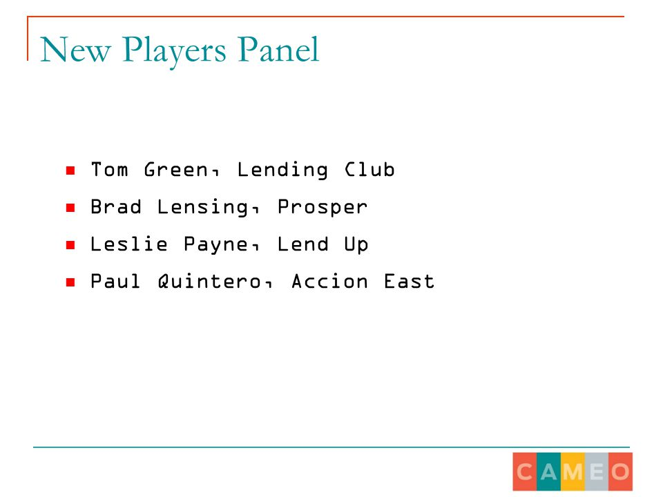 New Players Panel Tom Green, Lending Club Brad Lensing, Prosper Leslie Payne, Lend Up Paul Quintero, Accion East