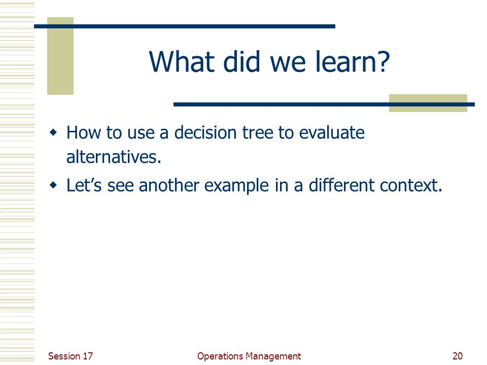 Session 17 Operations Management20 What did we learn.