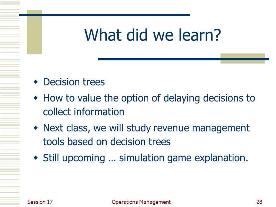 Session 17 Operations Management28 What did we learn.