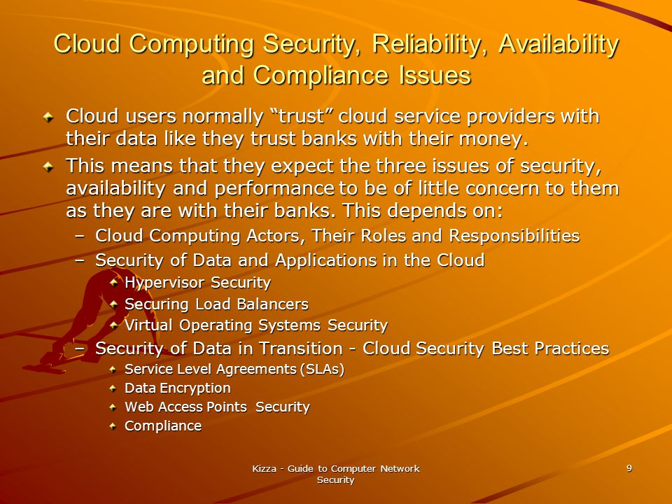 Cloud Computing Security, Reliability, Availability and Compliance Issues Cloud users normally trust cloud service providers with their data like they trust banks with their money.