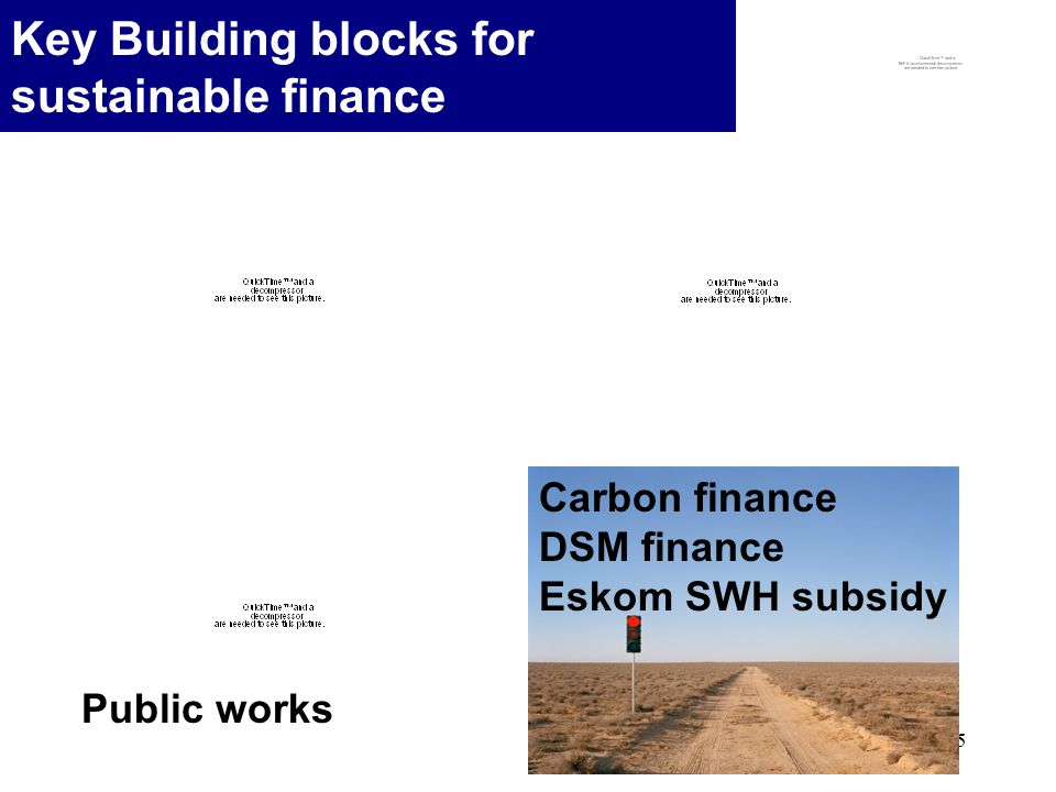 15 Key Building blocks for sustainable finance Carbon finance DSM finance Eskom SWH subsidy Collection of contribution Public works Monetize basic electricity grant