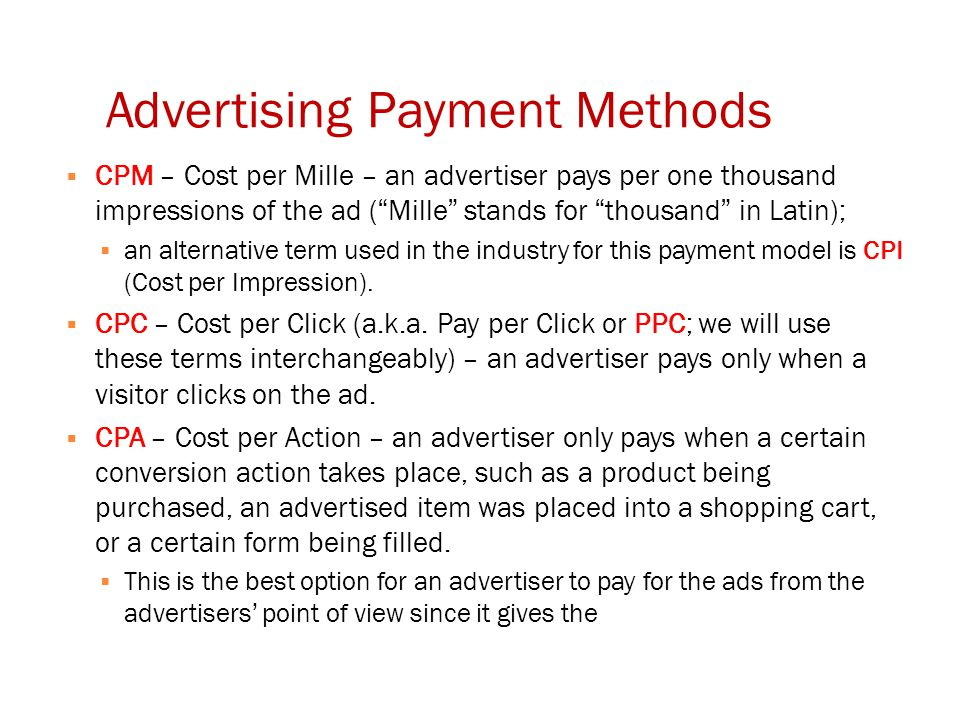 Advertising Payment Methods  CPM – Cost per Mille – an advertiser pays per one thousand impressions of the ad ( Mille stands for thousand in Latin);  an alternative term used in the industry for this payment model is CPI (Cost per Impression).