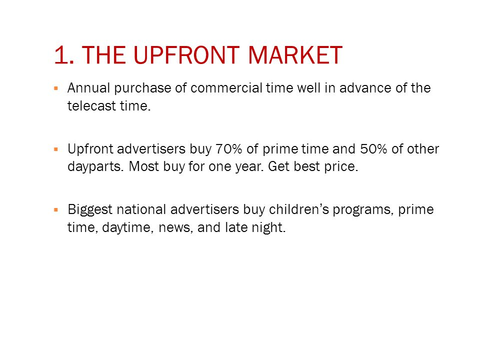 1. THE UPFRONT MARKET  Annual purchase of commercial time well in advance of the telecast time.