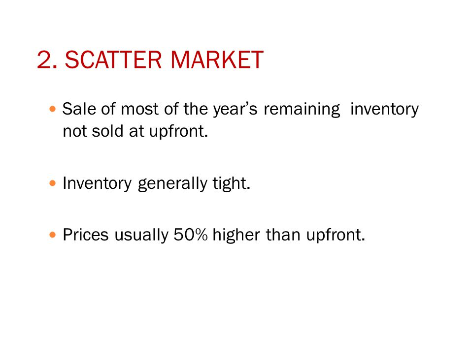 2. SCATTER MARKET Sale of most of the year's remaining inventory not sold at upfront.