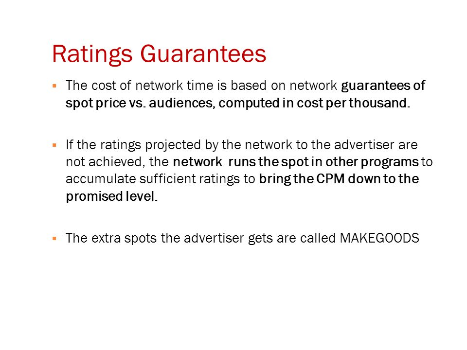 Ratings Guarantees  The cost of network time is based on network guarantees of spot price vs.