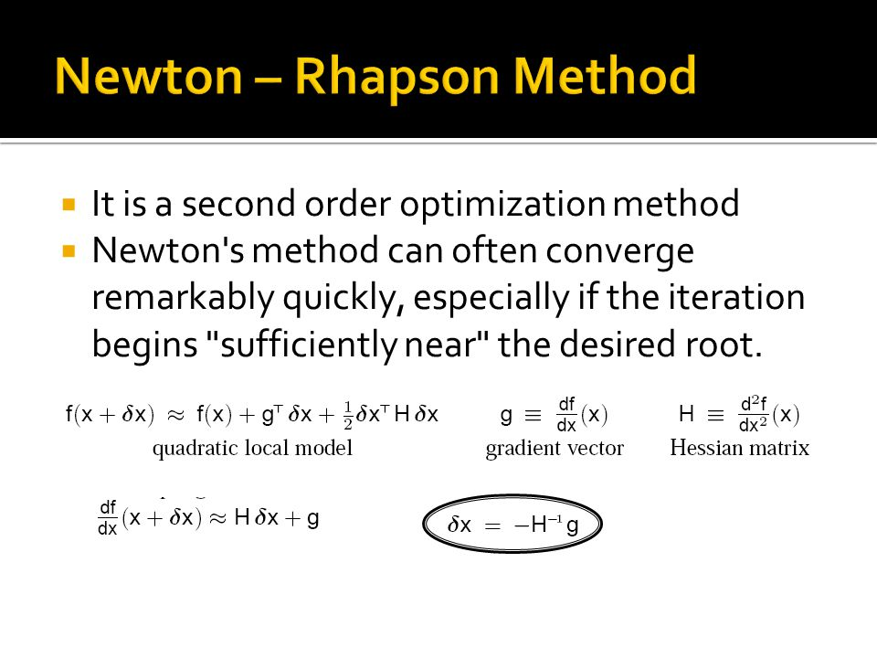  It is a second order optimization method  Newton s method can often converge remarkably quickly, especially if the iteration begins sufficiently near the desired root.