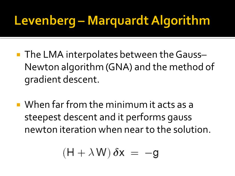  The LMA interpolates between the Gauss– Newton algorithm (GNA) and the method of gradient descent.