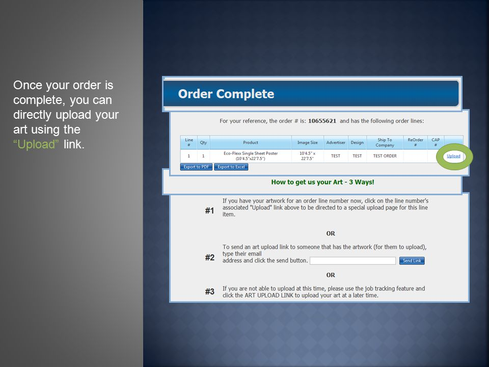 Once your order is complete, you can directly upload your art using the Upload link.