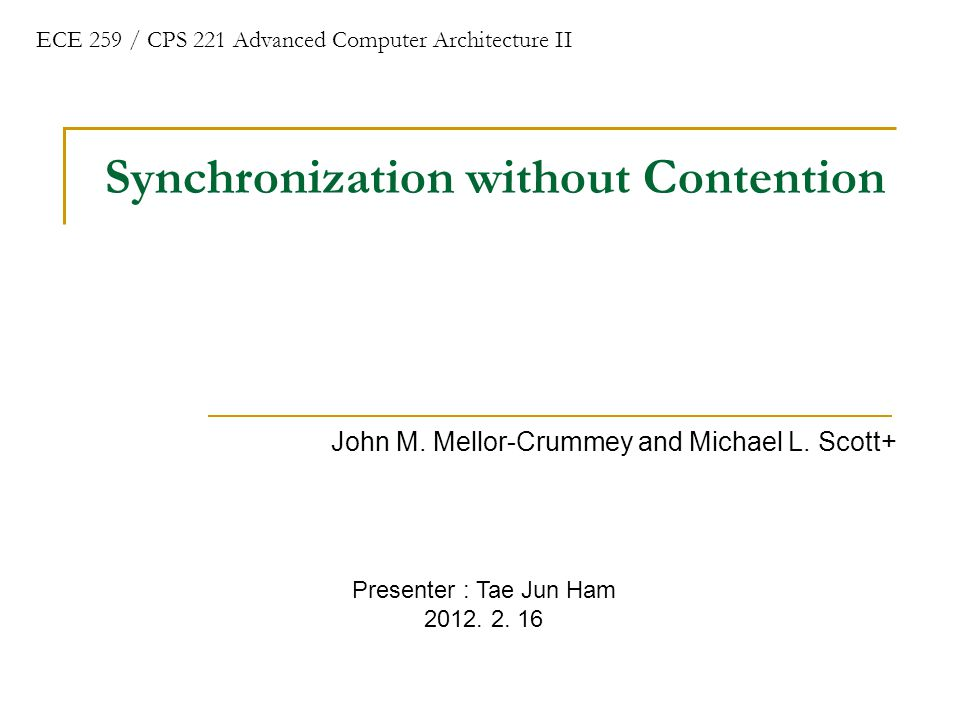 Synchronization without Contention John M. Mellor-Crummey and Michael L.