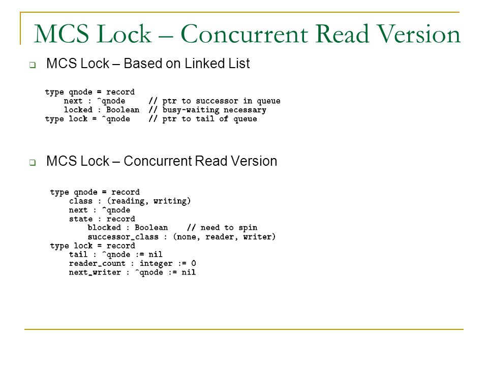  MCS Lock – Based on Linked List  MCS Lock – Concurrent Read Version MCS Lock – Concurrent Read Version