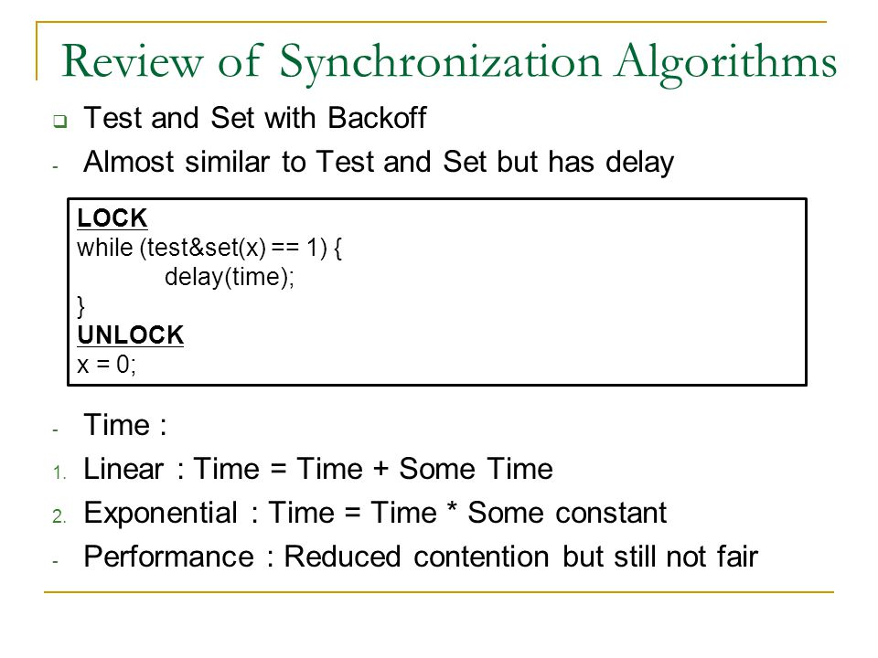  Test and Set with Backoff - Almost similar to Test and Set but has delay - Time : 1.