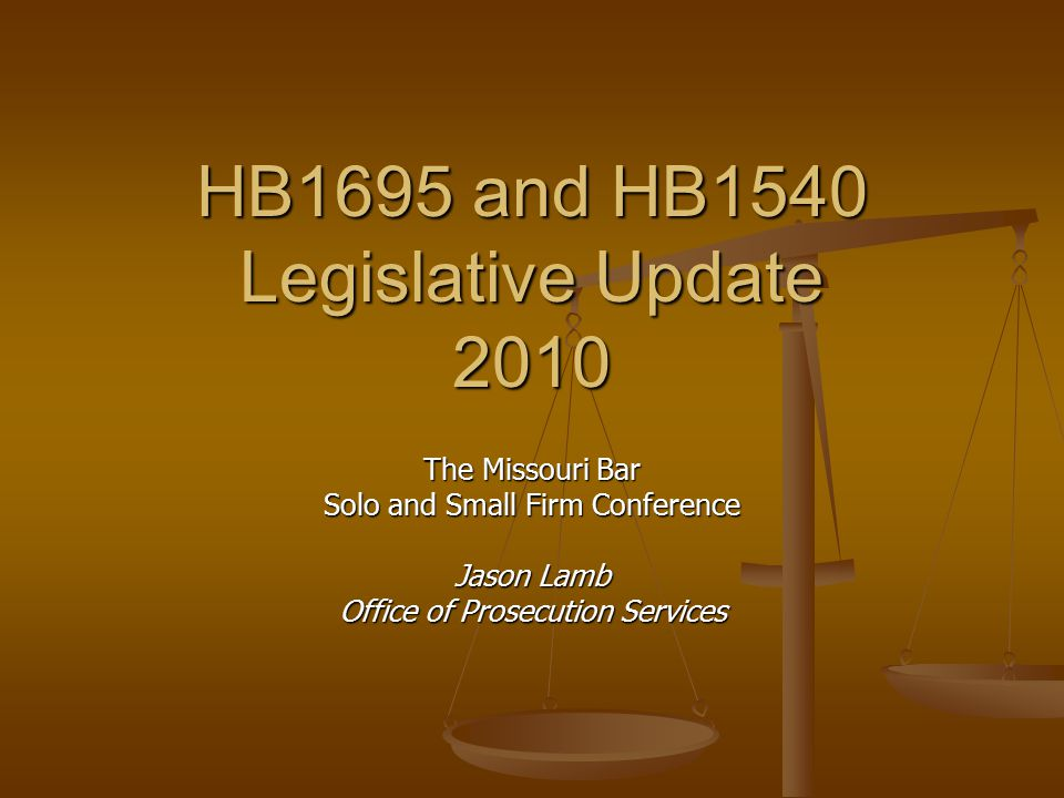 HB1695 and HB1540 Legislative Update 2010 The Missouri Bar Solo and Small Firm Conference Jason Lamb Office of Prosecution Services