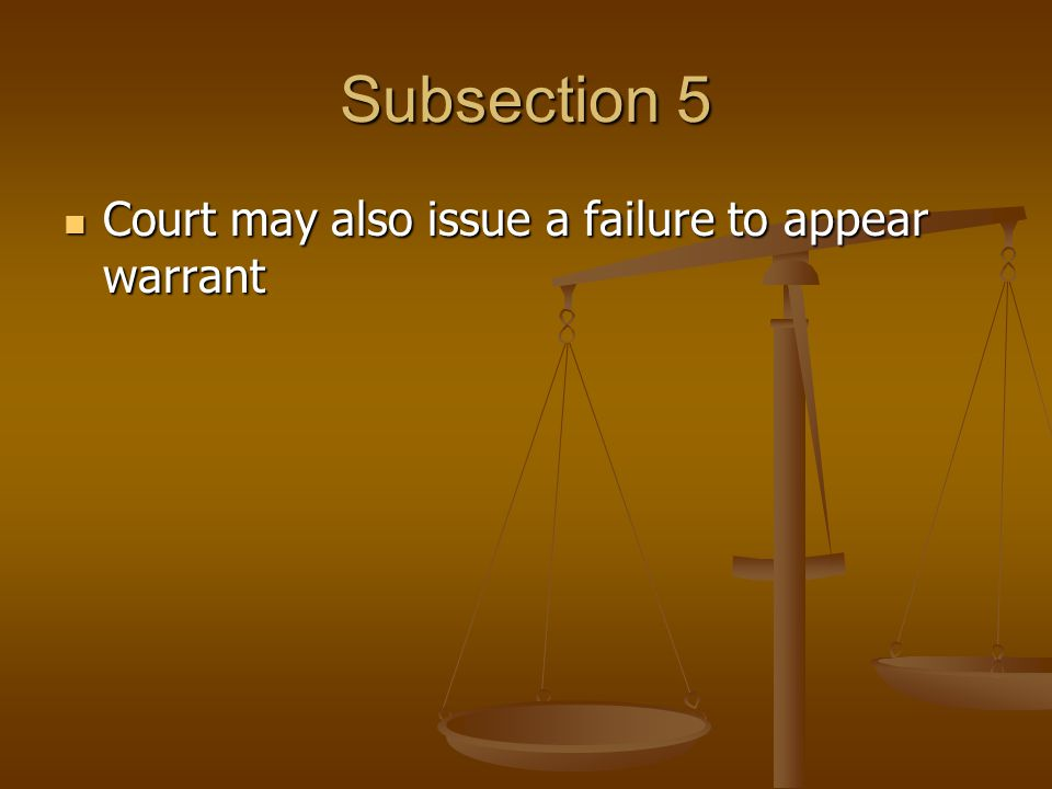 Subsection 5 Court may also issue a failure to appear warrant Court may also issue a failure to appear warrant