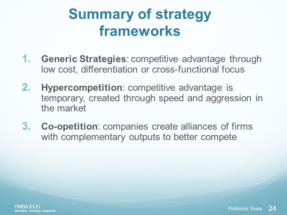 Professor Truex PMBA 8125 Informatioon Technology management 24 Summary of strategy frameworks 1.