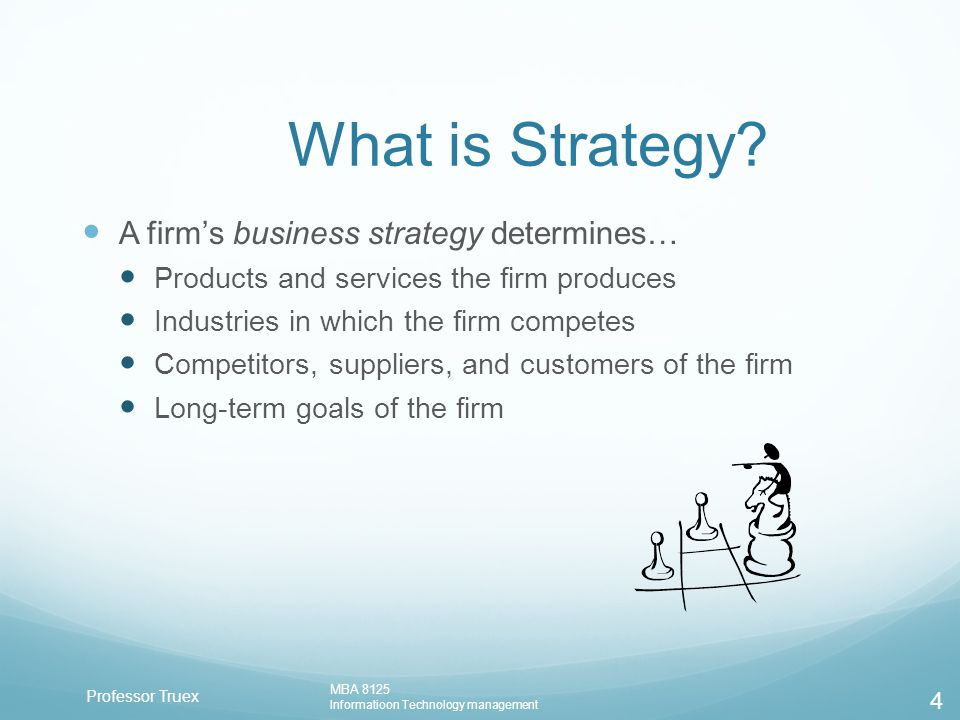 Professor Truex MBA 8125 Informatioon Technology management 4 What is Strategy.