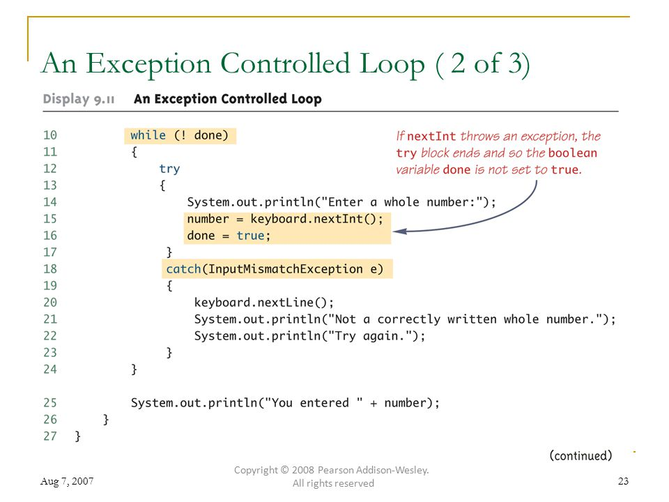 Aug 7, An Exception Controlled Loop ( 2 of 3) Copyright © 2008 Pearson Addison-Wesley.