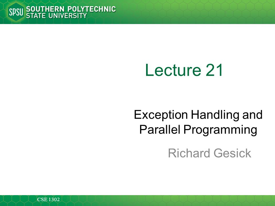 CSE 1302 Lecture 21 Exception Handling and Parallel Programming Richard Gesick