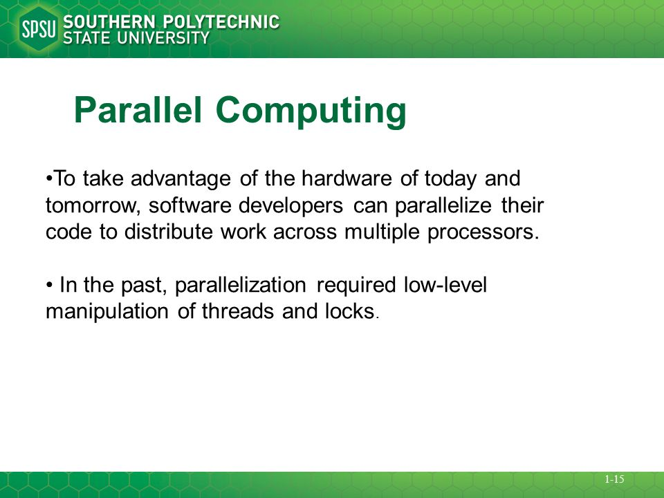 Parallel Computing To take advantage of the hardware of today and tomorrow, software developers can parallelize their code to distribute work across multiple processors.