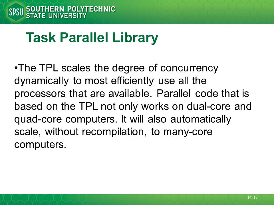 Task Parallel Library The TPL scales the degree of concurrency dynamically to most efficiently use all the processors that are available.