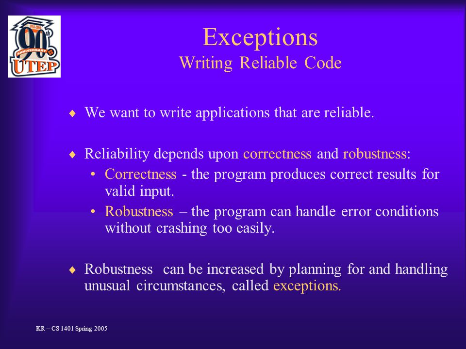 Exceptions Writing Reliable Code  We want to write applications that are reliable.