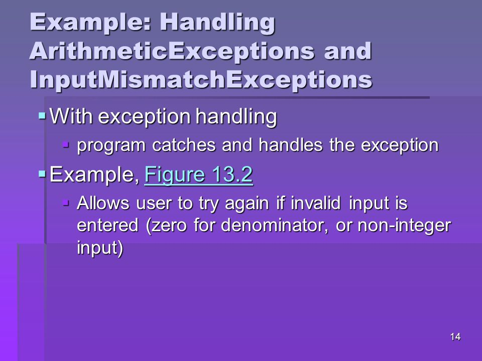 13 Using the throws Clause  Exceptions can be thrown by statements in method's body of by methods called in method's body  Exceptions can be of types listed in throws clause or subclasses