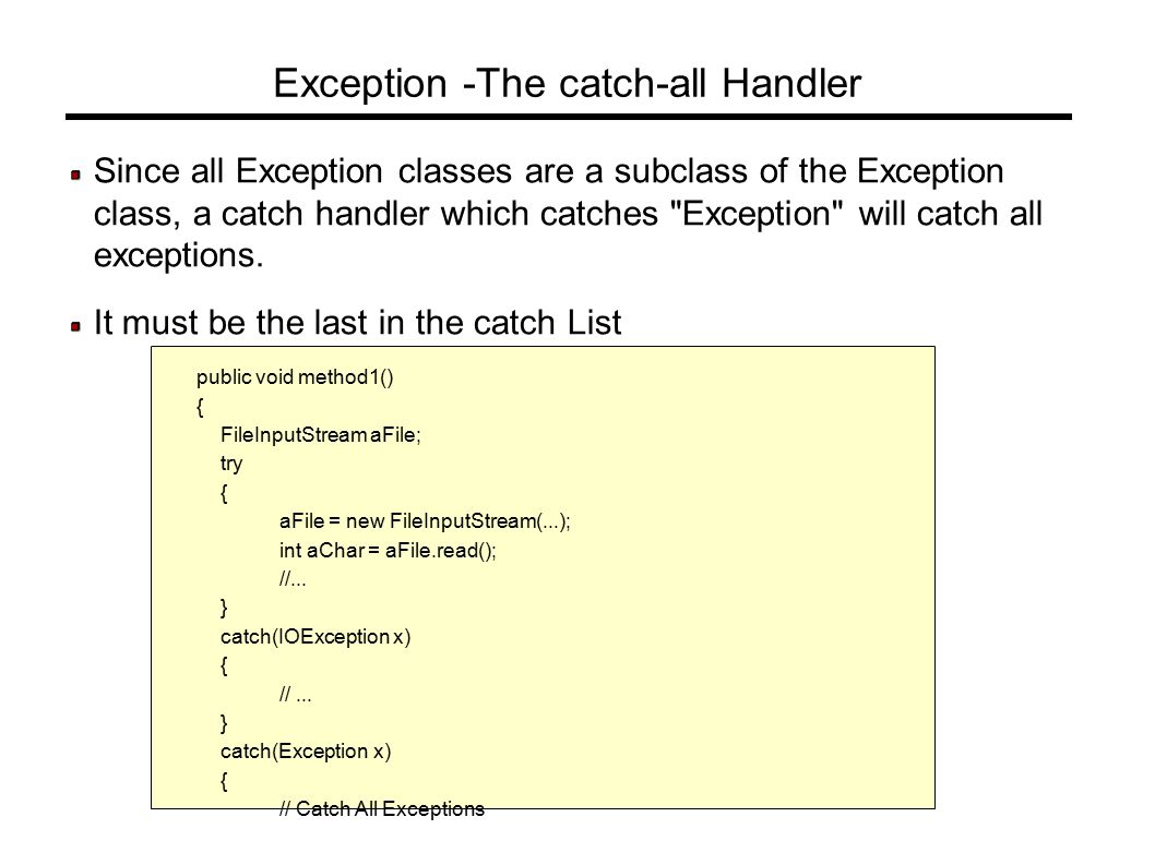 Exception -The catch-all Handler Since all Exception classes are a subclass of the Exception class, a catch handler which catches Exception will catch all exceptions.