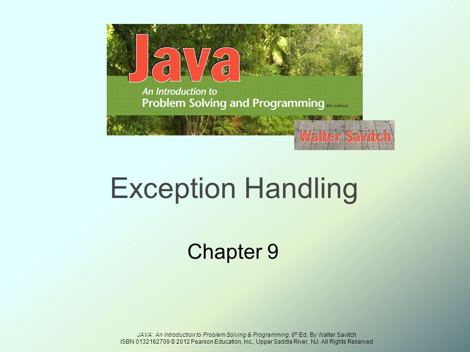 JAVA: An Introduction to Problem Solving & Programming, 6 th Ed.