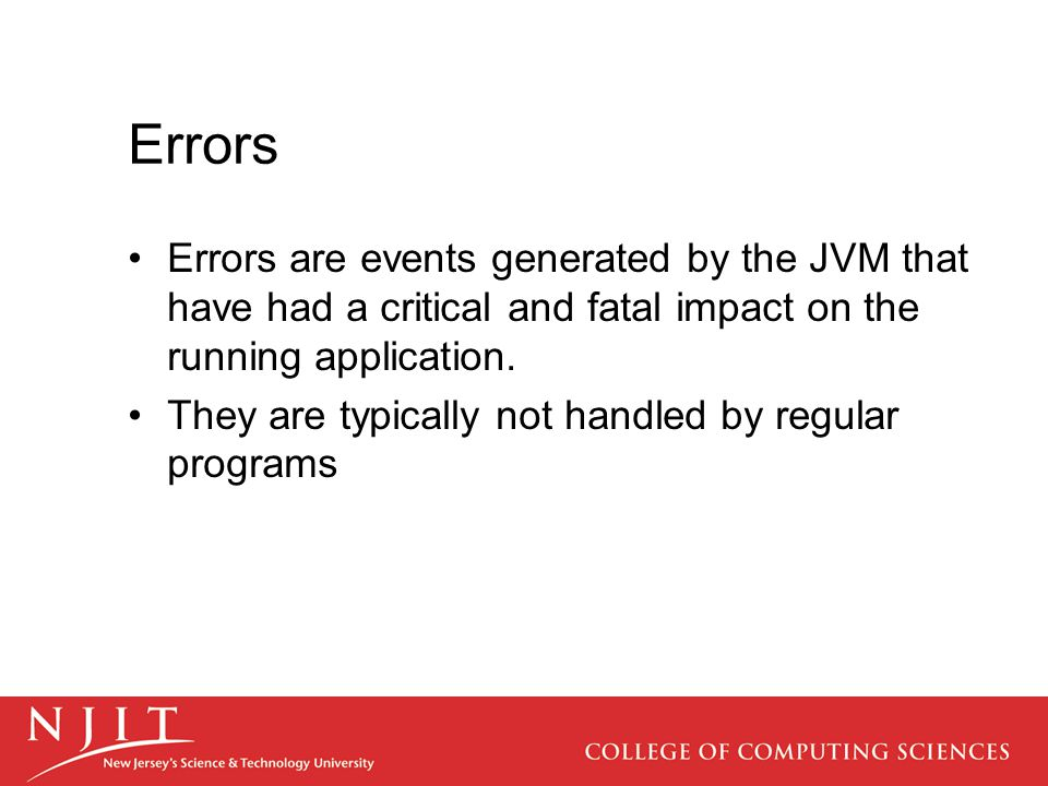 Errors Errors are events generated by the JVM that have had a critical and fatal impact on the running application.