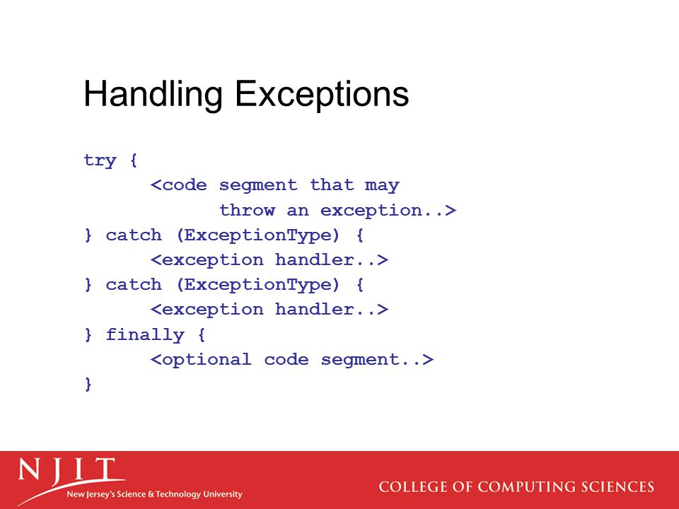 Handling Exceptions try { <code segment that may throw an exception..> } catch (ExceptionType) { } catch (ExceptionType) { } finally { }